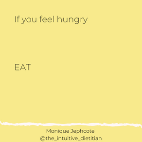 If / when you feel hungry - EAT!