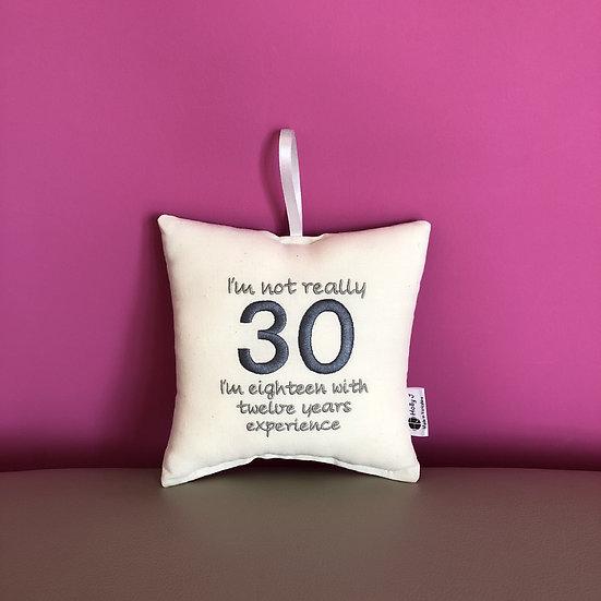 'I'm not 30' hanging cushion