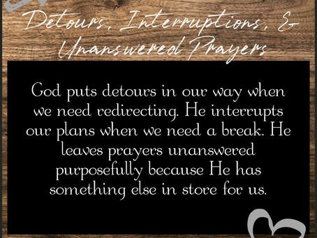 Detours, Interruptions, & Unanswered Prayers