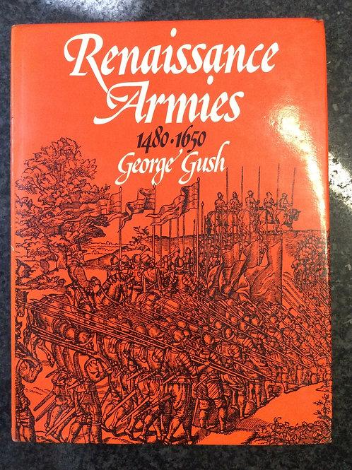 Renaissance armies 1480 - 1650 by George Gush