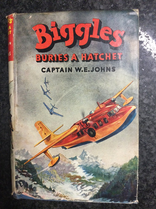 Biggles Buries A Hatchet by Captain W.E. Johns
