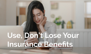 Use, Don't Lose Your Insurance Benefits