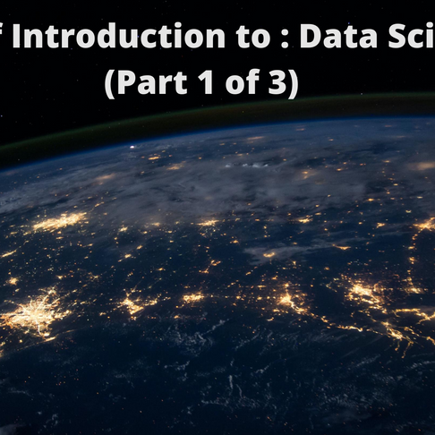 A Brief Introduction to: Data Science (Part 1/3)