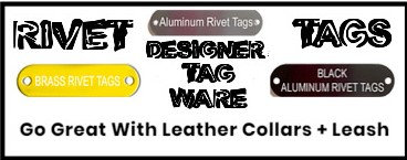 Rivet Tags Designer Tag Ware By PET TAGS DIRECT Dublin Ireland Available in Brass Aluminium Black WorldWide Delivery,