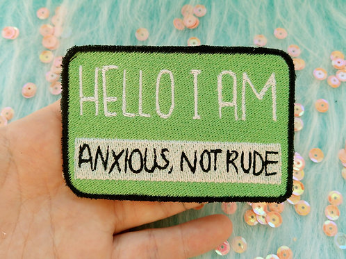 Hello I am anxious not rude embroidered patch