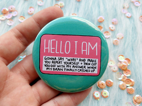 Hello I am gonna say what badge, auditory processing delay pins