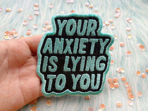 Your anxiety is lying to you embroidered patch