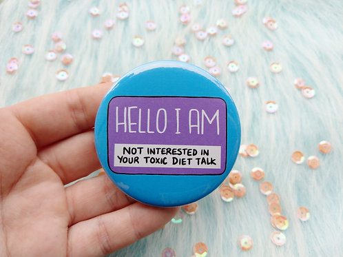 Hello I am not interested in your toxic diet talk badge