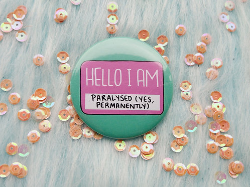 Hello I am paralysed badge, yes permanently