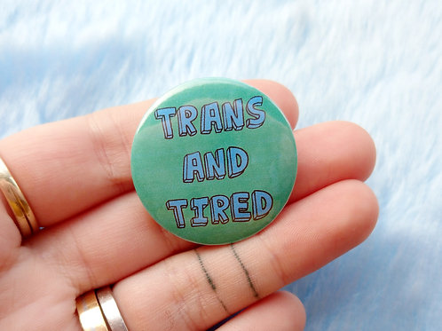 Trans and tired badge