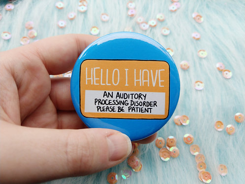 Hello I have an auditory processing disorder please be patient badge