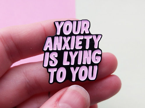 Your anxiety is lying to you enamel pin - pink