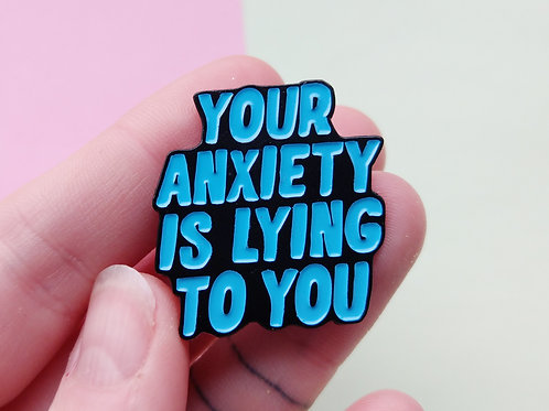 Your anxiety is lying to you enamel pin - blue