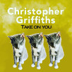 "CHRISTOPHER GRIFFITHS RELEASES NEW SINGLE ""TAKE ON YOU"""