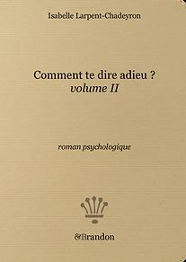 Comment te dire adieu ? vol 2, Isabelle Larpent-Chadeyron