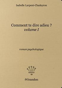 Comment te dire adieu ? vol 1, Isabelle Larpent-Chadeyron