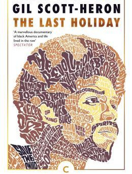 The Revolution Will Not Be Televised It Will Be Written: Gil Scott Heron's Memoir The Last Holiday