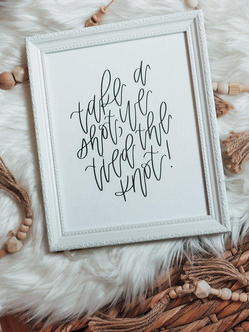 TAKE A SHOT WE TIED THE KNOT 8x10 hand lettered frame-able wedding prints