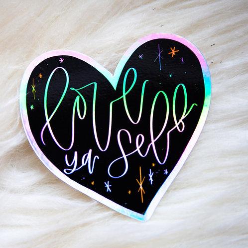 """love ya self"" HOLOGRAPHIC vinyl sticker"