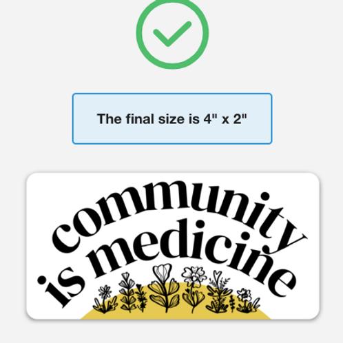 """COMMUNITY IS MEDICINE"" rounded corner vinyl sticker 4""x2"""