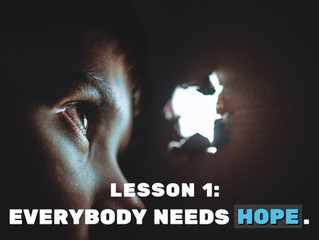 LESSONS I'M LEARNING FROM LOCKDOWN: EVERYBODY NEEDS HOPE.