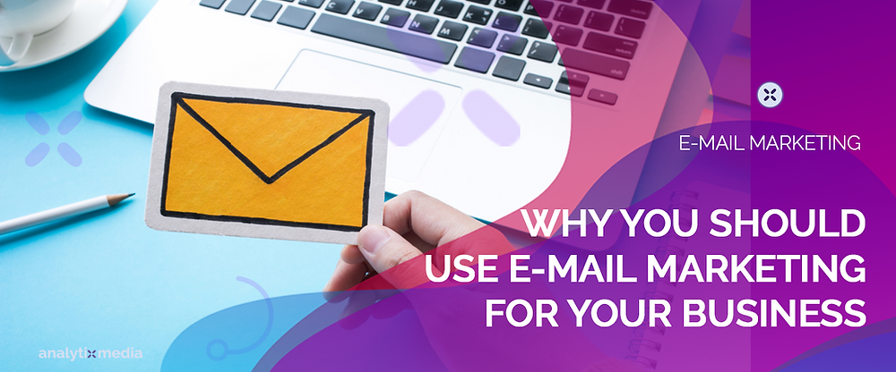 Why your business should be using e-mail marketing