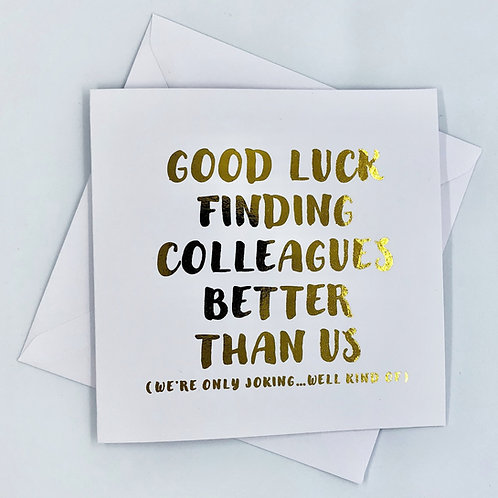 "Gold Foil Good Luck Card ""Finding Better Colleagues Better Than Us"""