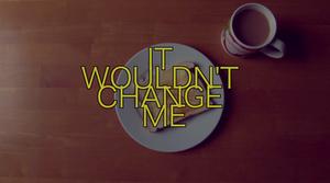 It Wouldn't Change Me short film review