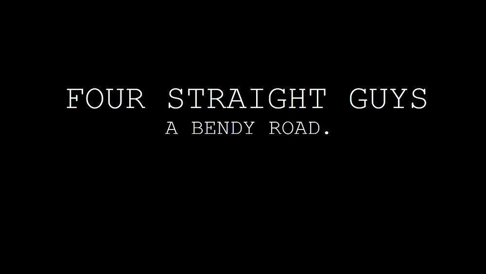 Four Straight Guys A Bendy Road