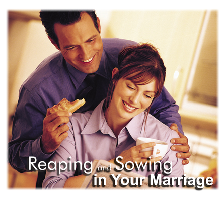 Reaping and Sowing in your Marriage