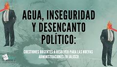 Agua, inseguridad y desencanto político: Cuestiones urgentes a resolver para las nuevas administraciones en Jalisco.