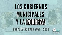 Los gobiernos municipales y la pobreza: propuestas para 2021 – 2024