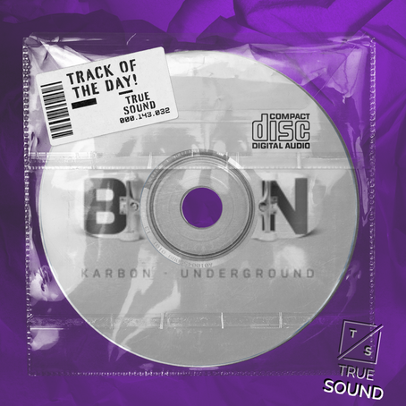 TRACK OF THE DAY! UNDERGROUND BY KARBON