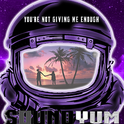 SoundYum - Yourenotgivingmeenoughb3.png