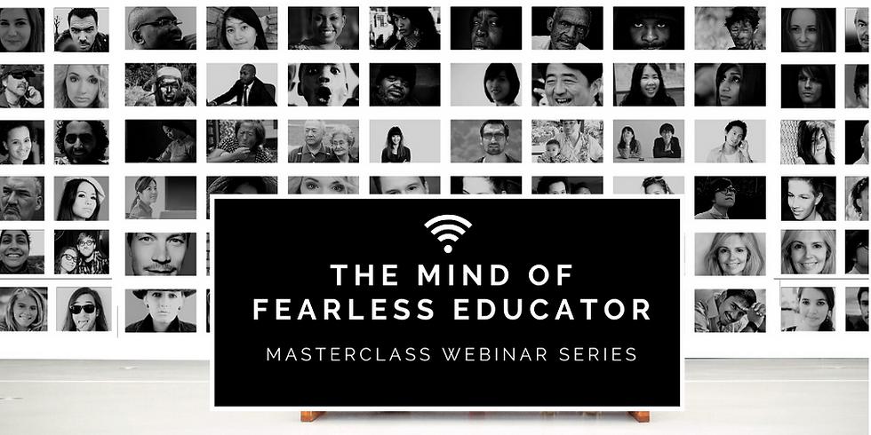 The Mind of Fearless Educator: Masterclass Webinar Series