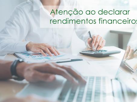 Atenção ao declarar rendimentos financeiros!