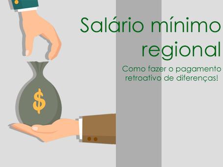 Salário mínimo regional - como fazer o pagamento retroativo de diferenças