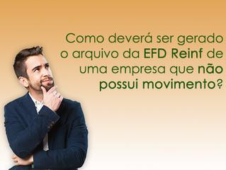 Como deverá ser gerado o arquivo da EFD Reinf de uma empresa que não possui movimento?
