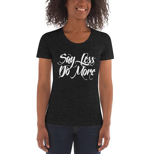 Say less Do more Women's T-Shirt