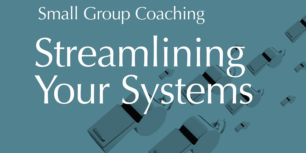 Small Group Coaching - Streamlining Your Systems