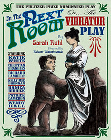 In The Next Room, Or...The Vibrator Play By Sarah Ruhl Directed by Robert Waterhouse