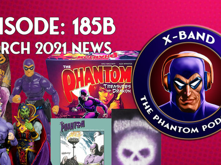 X-Band: The Phantom Podcast #185B - March 2021 News
