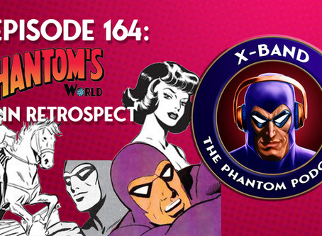 X-Band: The Phantom Podcast #164 - Phantom's World in Retrospect