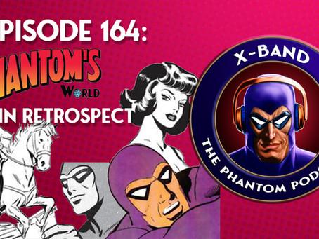X-Band: The Phantom Podcast #164 - Phantom's World in Retrospect