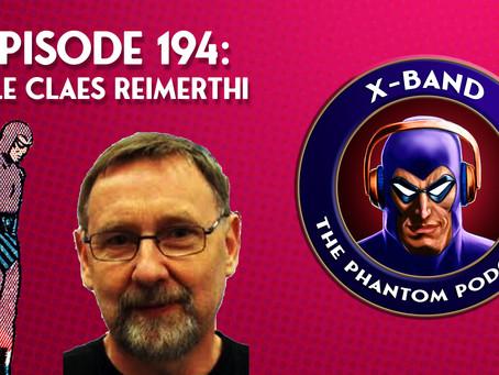 X-Band: The Phantom Podcast #194 - Vale Claes Reimerthi