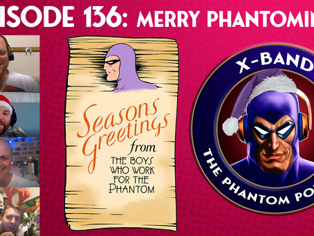 X-Band: The Phantom Podcast #136 - Merry Phantoming!