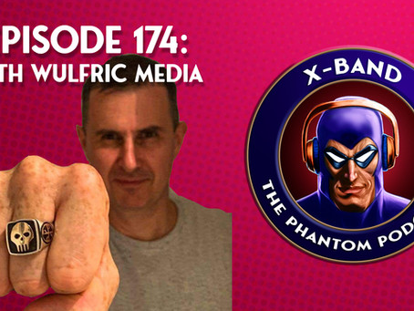 X-Band: The Phantom Podcast #174 - With Wulfric Media