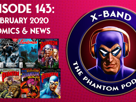 X-Band: The Phantom Podcast #143 - February 2020 Comics & News