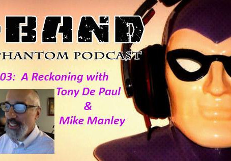 X-Band: The Phantom Podcast #103 - A Reckoning with Tony DePaul & Mike Manley