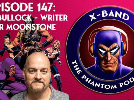 X-Band: The Phantom Podcast #147 - Mike Bullock - Writer for Moonstone